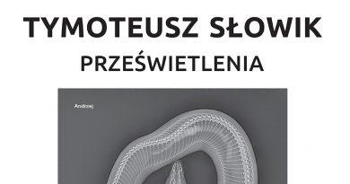 """Tymoteusz Słowik – """"Prześwietlenia"""""""