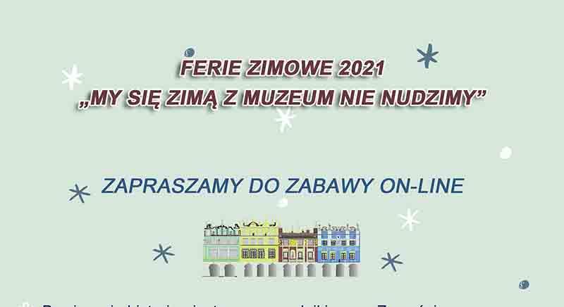 """Ferie zimowe 2021 """"My się zimą z muzeum nie nudzimy"""""""