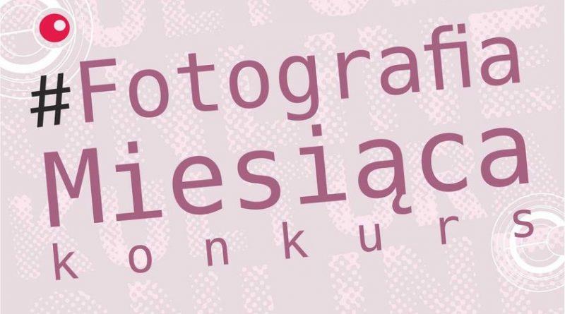 """Konkurs fotograficzny """"Fotografia Miesiąca"""""""